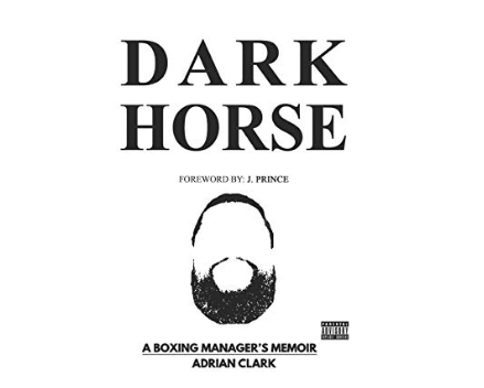 """Adrian Clark is the author of """"Dark Horse: A Boxing Manager's Memoir."""""""