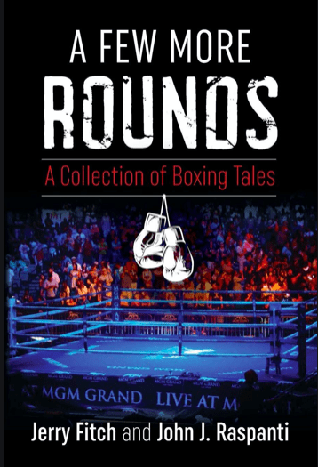 A Few More Rounds: A Collection of Boxing Tales by Jerry Fitch and John J. Raspanti got a great review from Bob Mladinich.